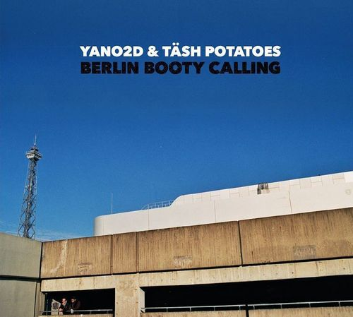 "YANO2D & TÄSH POTATOES ""BERLIN BOOTY CALLING"" (NEW CD)"