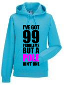 Hoodie - I've got 99 Problems But a Pole Ain't One